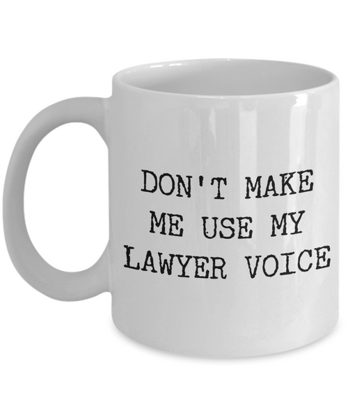 Coffee Mug for Lawyer - Don't Make Me Use My Lawyer Voice Ceramic Coffee Cup-Cute But Rude