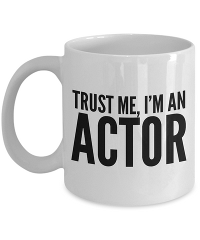 Actor Gifts - Trust Me, I'm an Actor Coffee Mug - Funny Coffee Mugs-Cute But Rude