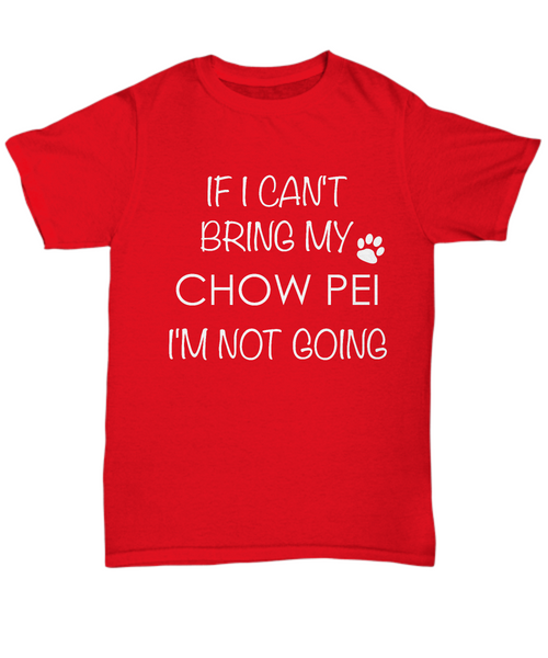 Chow Pei Dog Shirts - If I Can't Bring My Chow Pei I'm Not Going Unisex Chow Peis T-Shirt ChowPei Gifts-HollyWood & Twine