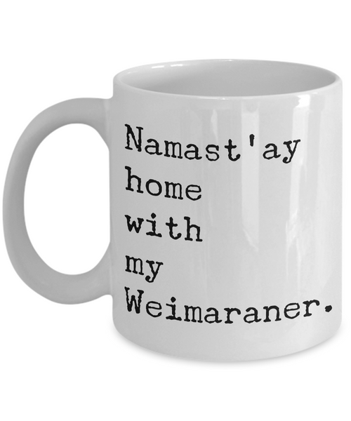 Weimaraner Gifts - Namast'ay Home with My Weimaraner Mug Ceramic Coffee Cup-Coffee Mug-HollyWood & Twine