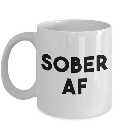 Sober AF Mug Sobriety Gift Recovery Gift Sobriety Anniversary Addiction Recovery Gifts for Men Mugs For Women Mugs for Men Tea Soberversary-Cute But Rude