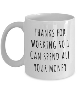 Funny Father's Day Gifts to Dad from Daughter Thanks for Working So I Can Spend All Your Money Mug Coffee Cup