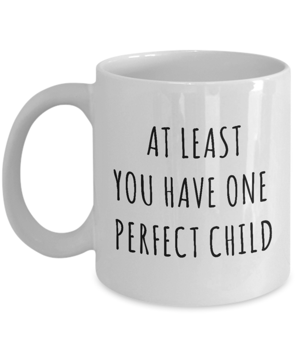 Perfect Child Mug Funny Father's Day Gift Ideas At Least You Have One Perfect Child Coffee Cup