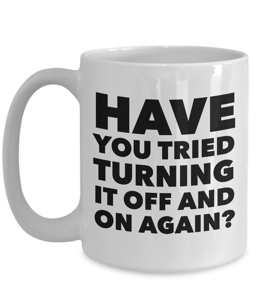 Have You Tried Turning It Off And On Again? Computer Geek Mug IT Technician Ceramic Coffee Cup