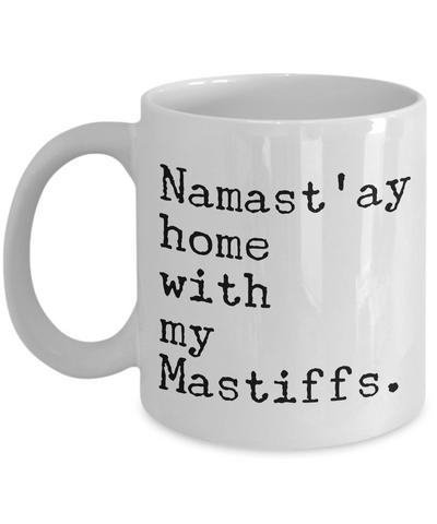 Namast'ay Home with my Mastiffs Mug 11 oz. Ceramic Coffee Cup-Cute But Rude