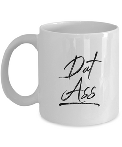 Dat Ass Mug Ceramic Coffee Cup-Cute But Rude