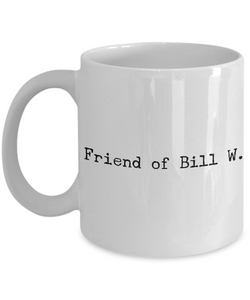 Friend of Bill W. AA Coffee Mug 11 oz. Alcoholics Anonymous Coffee Cup-Cute But Rude