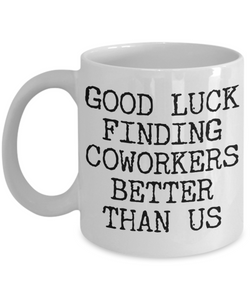 Coworker Leaving Gifts Good Luck Finding Coworkers Better Than Us Coffee Mug Ceramic Coffee Cup-Cute But Rude