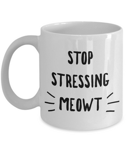 Stop Stressing Meowt Mug - Cats Because People Stress Meowt Mug Ceramic Coffee Cup-Cute But Rude