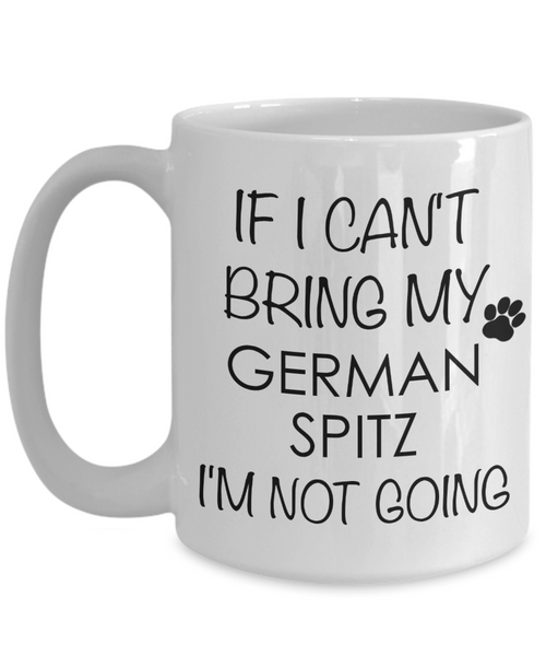 German Spitz Dog Gifts If I Can't Bring My I'm Not Going Mug Ceramic Coffee Cup-Coffee Mug-HollyWood & Twine