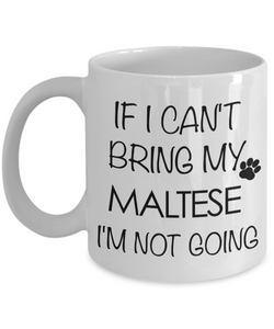 Maltese Dog Gifts - If I Can't Bring My Maltese I'm Not Going Coffee Mug-Cute But Rude