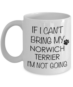 Norwich Terrier Dog Gifts If I Can't Bring My I'm Not Going Mug Ceramic Coffee Cup-Cute But Rude