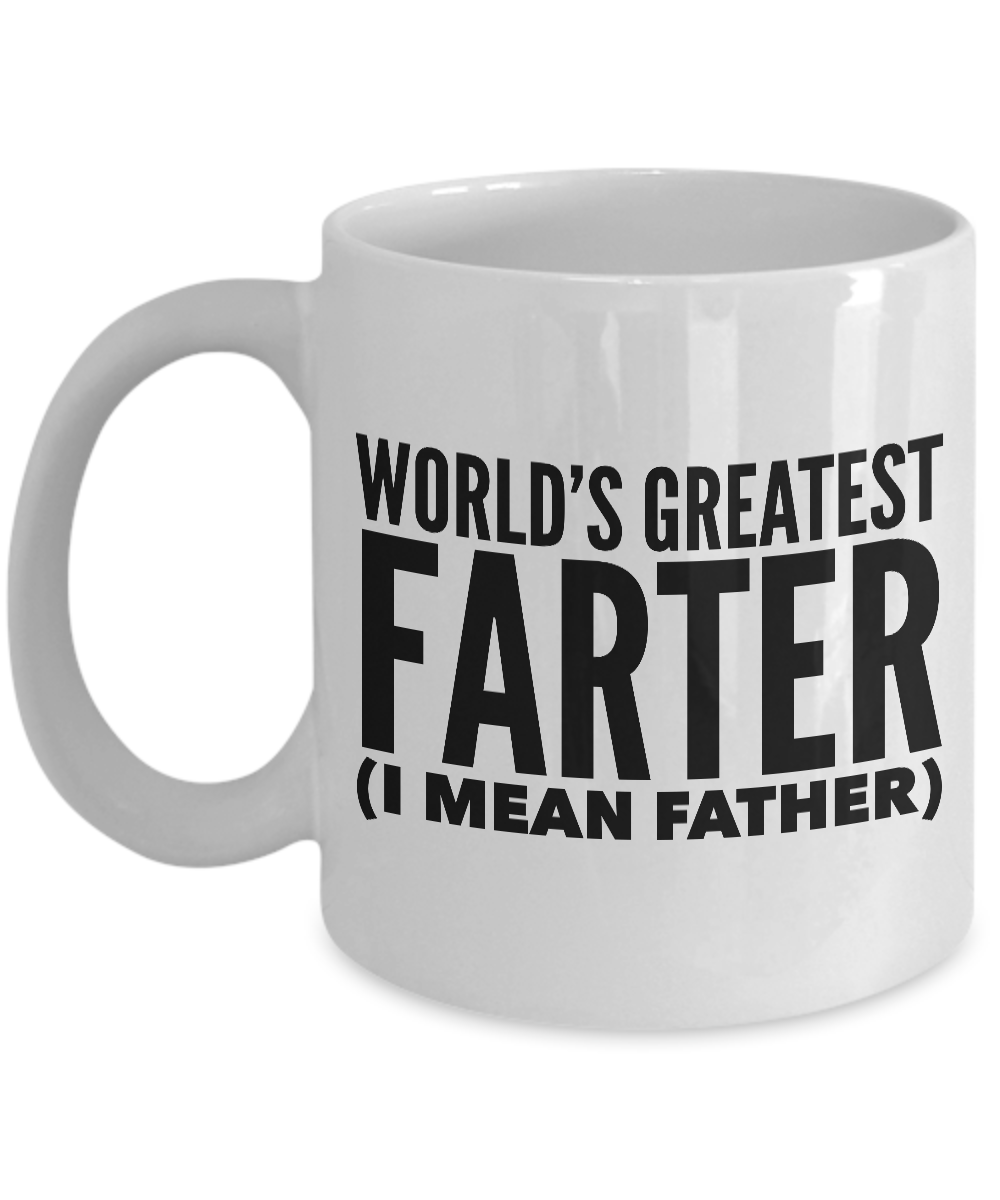 Funny Mugs for Dad - Father's Day Mug - World's Greatest Farter I Mean Father Coffee Mug-Cute But Rude