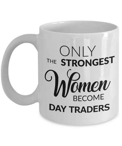 Day Trader Coffee Mug - Day Trading Gift - Only the Strongest Women Become Day Traders Coffee Mug Ceramic Tea Cup-Cute But Rude