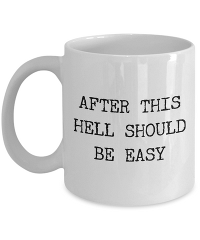 After This Hell Should Be Easy Sarcastic Mug Ceramic Funny Coffee Cup-Cute But Rude