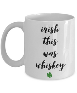 Probably Whiskey Mug - Irish This Was Whiskey Funny St. Patrick's Day Ceramic Coffee Cup-Coffee Mug-HollyWood & Twine