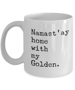 Namast'ay Home with my Golden Mug 11 oz. Ceramic Coffee Cup-Cute But Rude