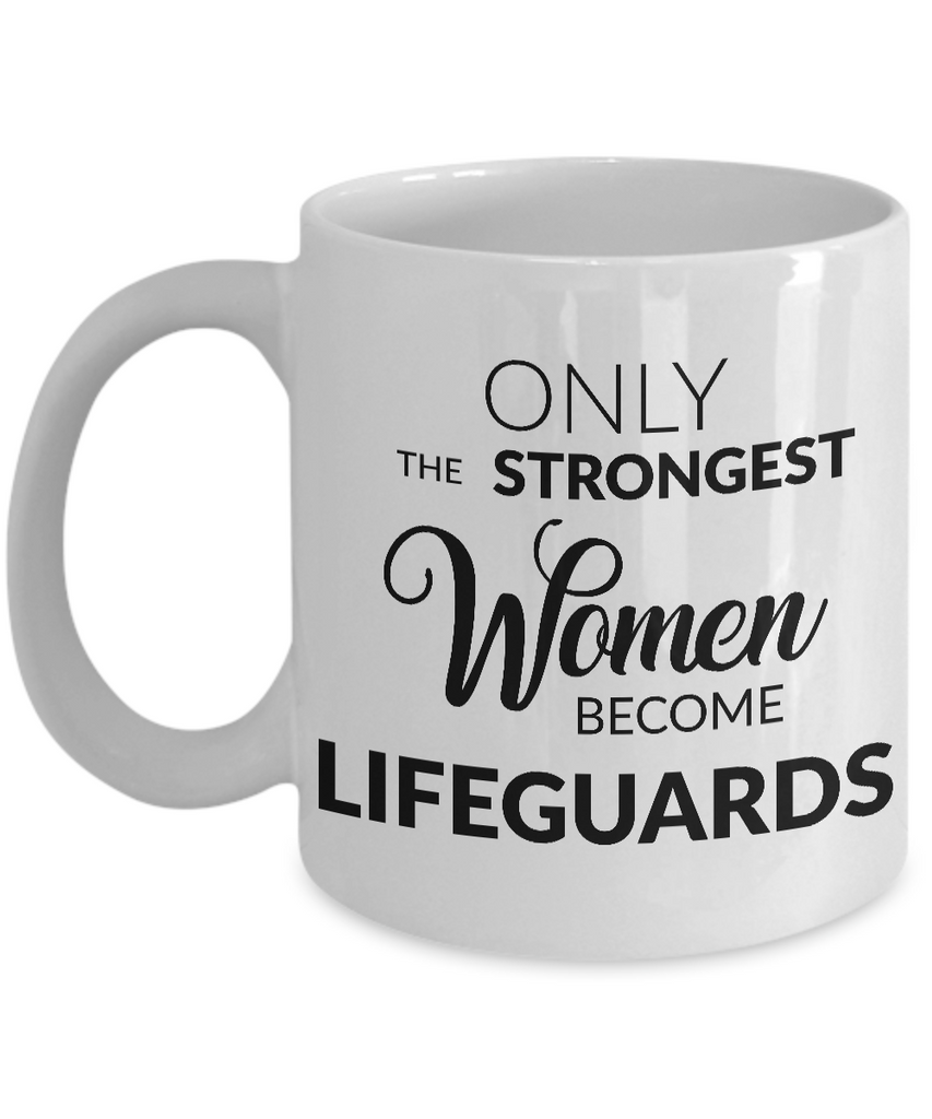 Lifeguard Gifts - Only the Strongest Women Become Lifeguards Coffee Mug