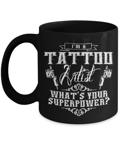 Tattoos - Tattooing - Tattoo Gifts - I'm a Tattoo Artist What's Your Superpower? Coffee Mug-Cute But Rude