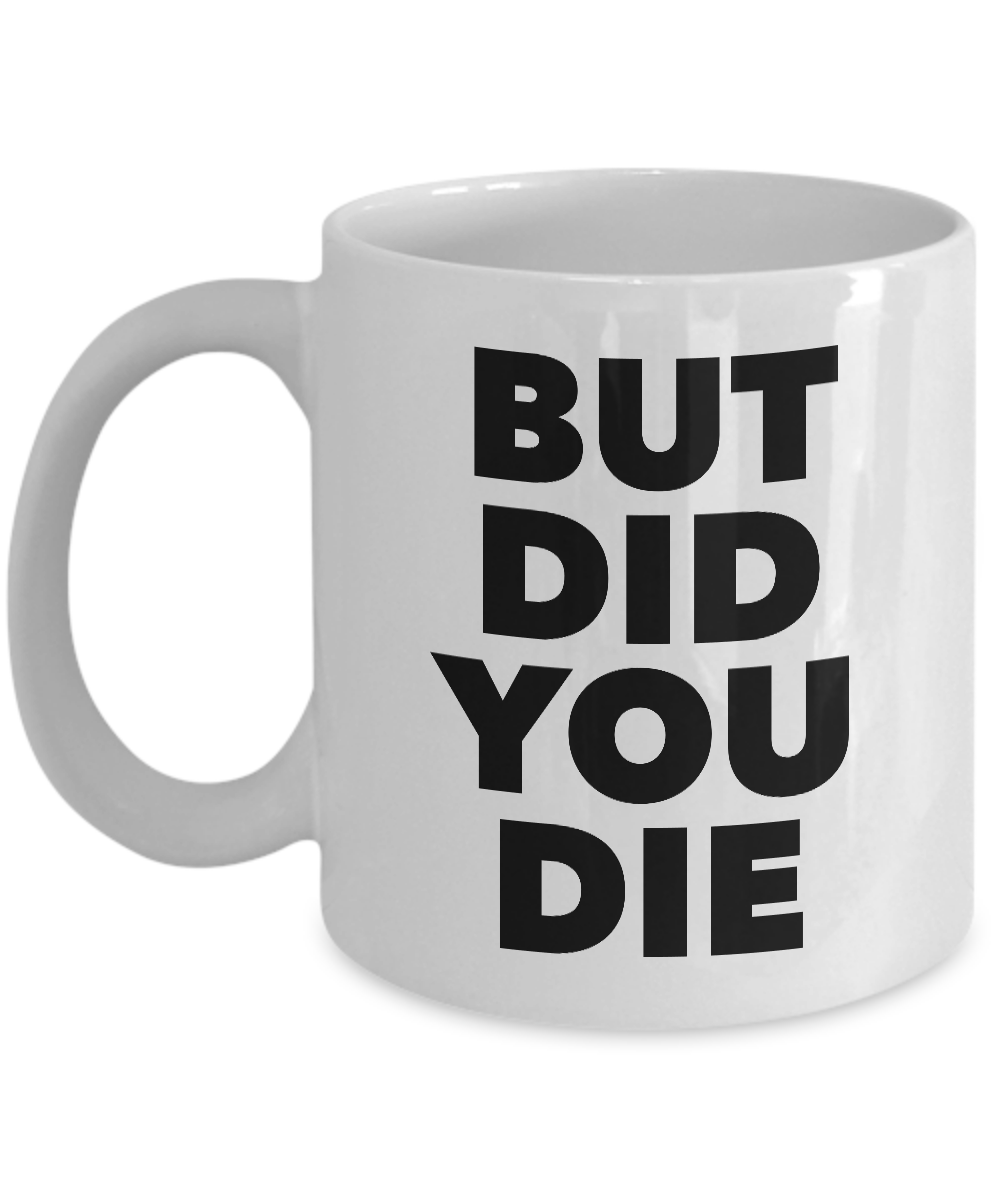 But Did You Die Tho Funny Meme Mug Ceramic Funny Coffee Cup
