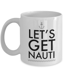 Let's Get Nauti Mug Nautical Boating Gifts for Motor Boaters Funny Coffee Cup