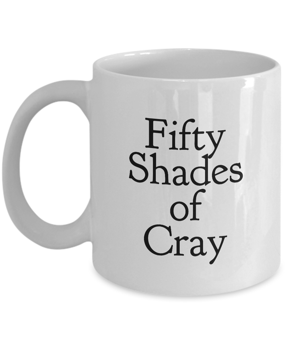Fifty Shades of Cray Mug 11 oz. Ceramic Coffee Cup-Cute But Rude