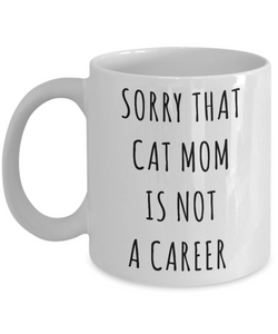 Funny Graduation Gift for Her Cat Lover Sorry That Cat Mom is Not a Career Mug Coffee Cup-Cute But Rude