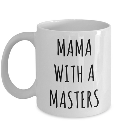 Masters Degree Mug for Mom Mama with a Masters Coffee Cup Graduation Gift-Cute But Rude