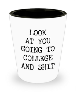 College Bound Going Away Gift Acceptance Congratulations High School Graduation Getting Into College Future Student Look at You Going to College Funny Ceramic Shot Glass