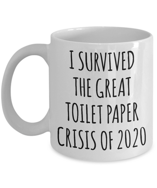 I Survived the Great Toilet Paper Crisis 2020 Mug Funny Coffee Cup TP Shortage Humor Gag Gift