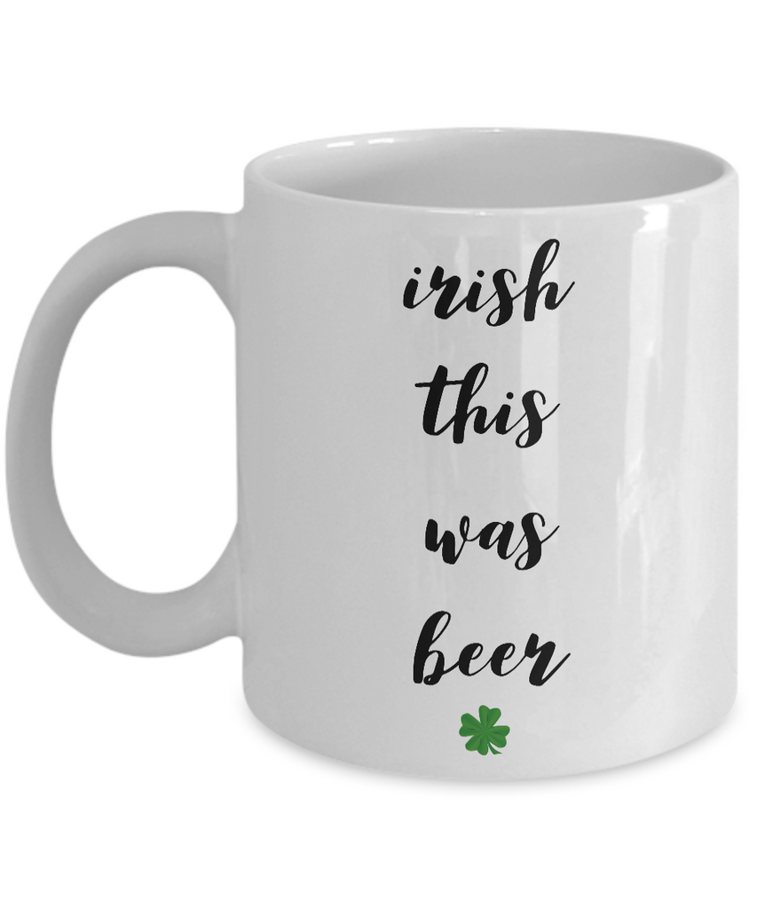 Irish Themed Coffee Mug - Irish This Was Beer Funny St. Patrick's Day Ceramic Coffee Cup