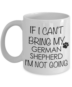 German Shepherd - If I Can't Bring My German Shepherd I'm Not Going Coffee Mug-Cute But Rude