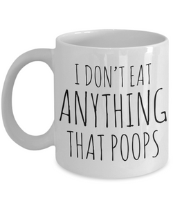 I Don't Eat Anything That Poops Vegan Coffee Mug Vegetarian Gifts Ceramic Coffee Cup-Coffee Mug-HollyWood & Twine