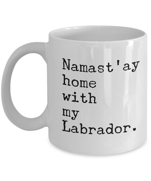 Namast'ay Home with my Labrador Mug 11 oz. Ceramic Coffee Cup-Cute But Rude