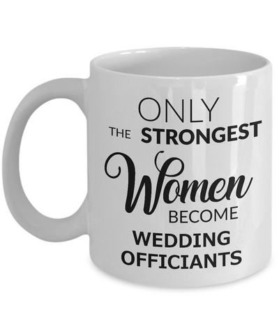 Wedding Officiant Mug Gift - Only the Strongest Women Become Wedding Officiants Coffee Mug Ceramic Tea Cup-Cute But Rude