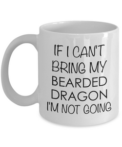 Bearded Dragon Mug Bearded Dragon Gifts - If I Can't Bring My Bearded Dragon I'm Not Going Funny Coffee Mug Ceramic Cup-Cute But Rude