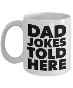 Dad Jokes Told Here Mug Funny Coffee Cup Gift for Dad-Cute But Rude