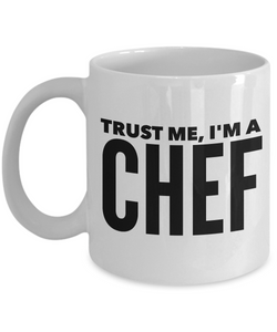 Gifts for a Chef Mug - Trust Me, I'm a Chef Coffee Mug-Cute But Rude