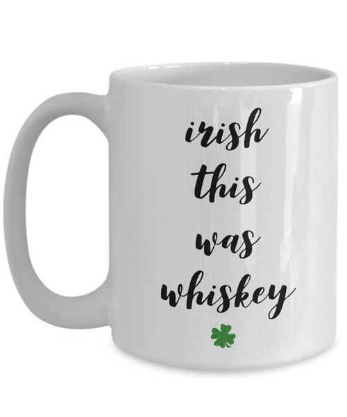 Probably Whiskey Mug - Irish This Was Whiskey Funny St. Patrick's Day Ceramic Coffee Cup-Cute But Rude