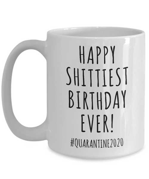 Quarantine Birthday Gift Funny Birthday Mug Birthday 2020 Happy Shittiest Birthday Ever Coffee Cup