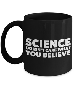 Science Coffee Mug - Science Doesn't Care What You Believe Black Coffee Cup-Coffee Mug-HollyWood & Twine