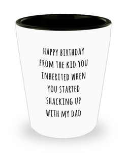 Stepmom Stepmother Gift for Stepmoms Funny Happy Birthday from the Kid You Inherited When You Started Shacking with Dad Ceramic Shot Glass