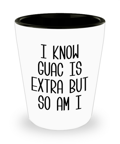 I Know Guac Is Extra AF Funny Guacamole Avocado Gifts Shot Glass
