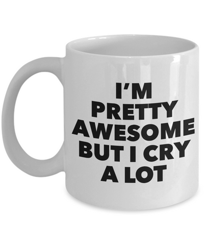 I'm Pretty Awesome But I Cry a Lot Sarcastic Mug Ceramic Coffee Cup-Cute But Rude