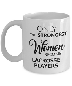 Women's Lacrosse Gifts - Lacrosse Coffee Mug - Only the Strongest Women Become Lacrosse Players Coffee Mug Ceramic Tea Cup-Cute But Rude