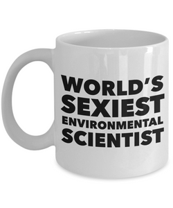 World's Sexiest Environmental Scientist Mug Gift Ceramic Coffee Cup-Cute But Rude