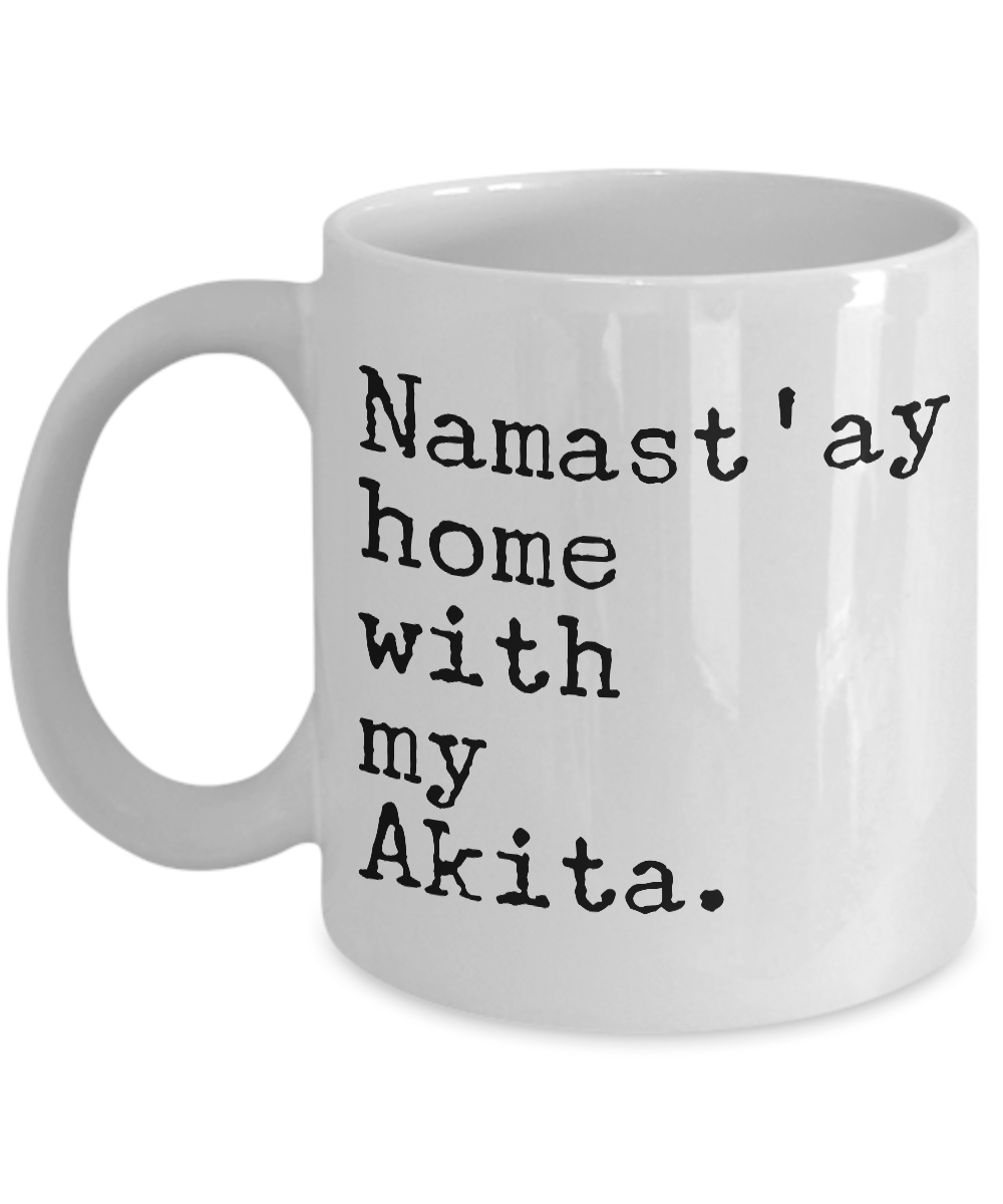 Akita Dog - Namast'ay Home with My Akita Mug - Akita Gifts-Cute But Rude