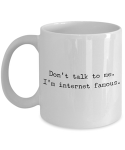 YouTube Mug - Social Media Gifts - Don't Talk To Me I'm Internet Famous-Cute But Rude