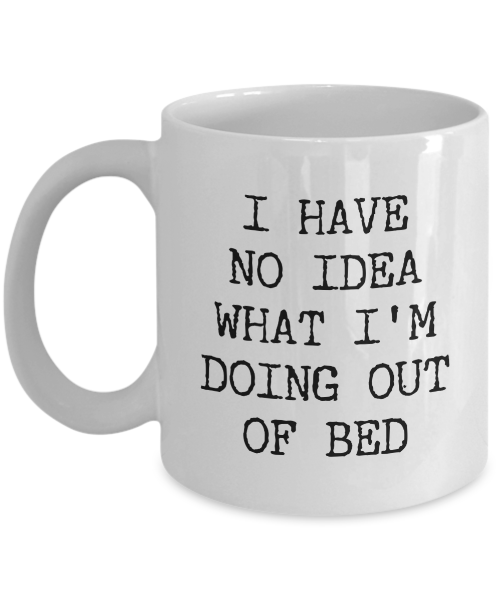 I Have No Idea What I'm Doing Out of Bed Mug Funny Coffee Cup Gag Gift Exchange Idea