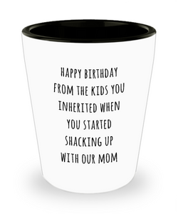 Stepdad Stepfather Gift for Stepdads Funny Happy Birthday from the Kids You Inherited When You Started Shacking with Our Mom Ceramic Shot Glass